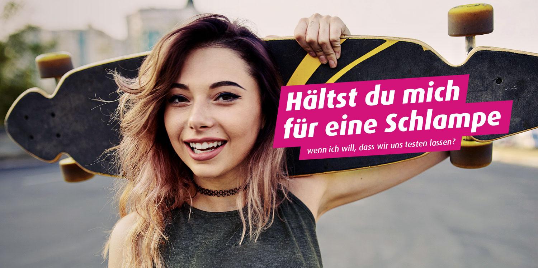 Foto: Junge Frau mit Skateboard. Text: Hältst du mich für eine Schlampe ... wenn ich will, dass wir uns testen lassen?
